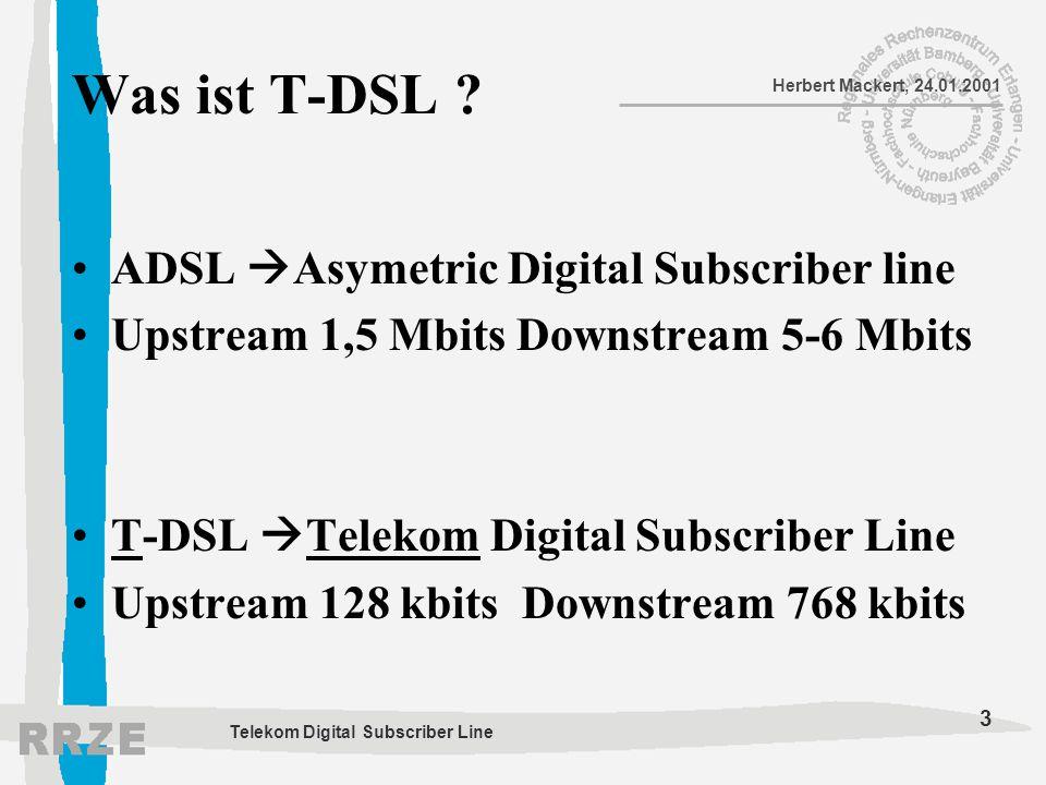 3 Herbert Mackert, 24.01.2001 Telekom Digital Subscriber Line Was ist T-DSL ? ADSL  Asymetric Digital Subscriber line Upstream 1,5 Mbits Downstream 5