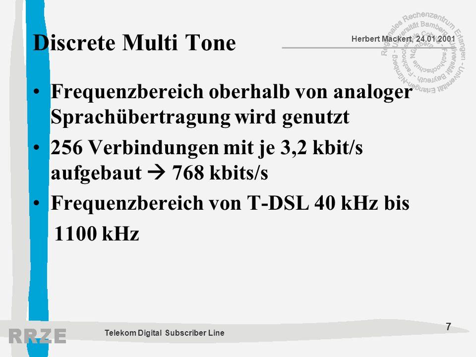7 Herbert Mackert, 24.01.2001 Telekom Digital Subscriber Line Discrete Multi Tone Frequenzbereich oberhalb von analoger Sprachübertragung wird genutzt