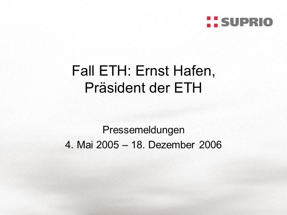 Fall ETH: Ernst Hafen, Präsident der ETH Pressemeldungen 4. Mai 2005 – 18. Dezember 2006