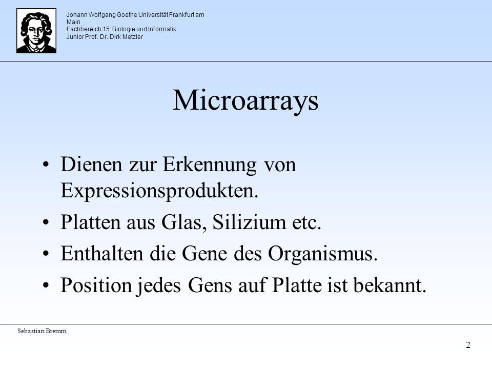 Johann Wolfgang Goethe Universität Frankfurt am Main Fachbereich 15: Biologie und Informatik Junior Prof. Dr. Dirk Metzler Sebastian Bremm 2 Microarra