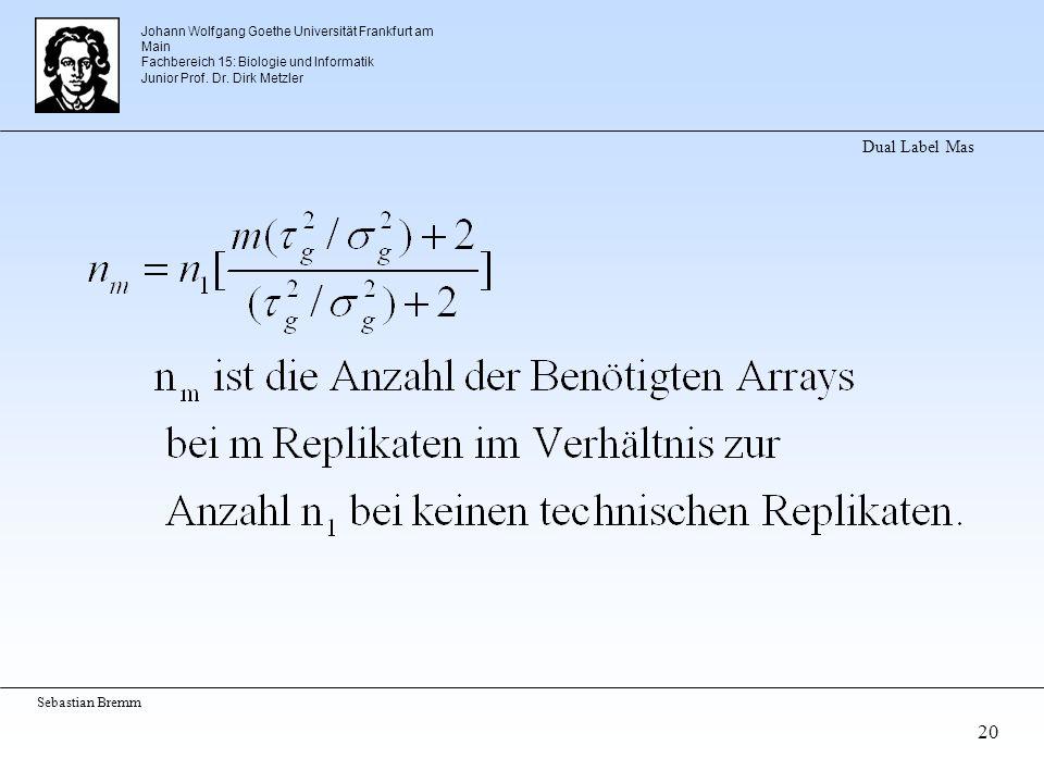 Johann Wolfgang Goethe Universität Frankfurt am Main Fachbereich 15: Biologie und Informatik Junior Prof. Dr. Dirk Metzler Sebastian Bremm 20 Dual Lab