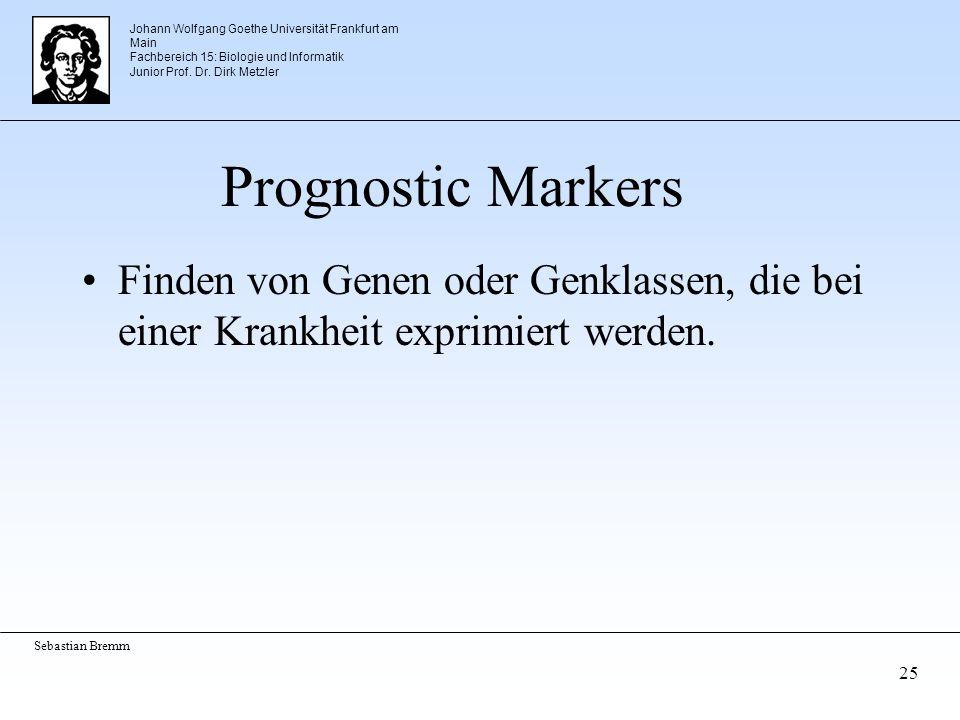 Johann Wolfgang Goethe Universität Frankfurt am Main Fachbereich 15: Biologie und Informatik Junior Prof. Dr. Dirk Metzler Sebastian Bremm 25 Prognost