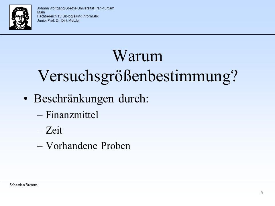 Johann Wolfgang Goethe Universität Frankfurt am Main Fachbereich 15: Biologie und Informatik Junior Prof. Dr. Dirk Metzler Sebastian Bremm 5 Warum Ver