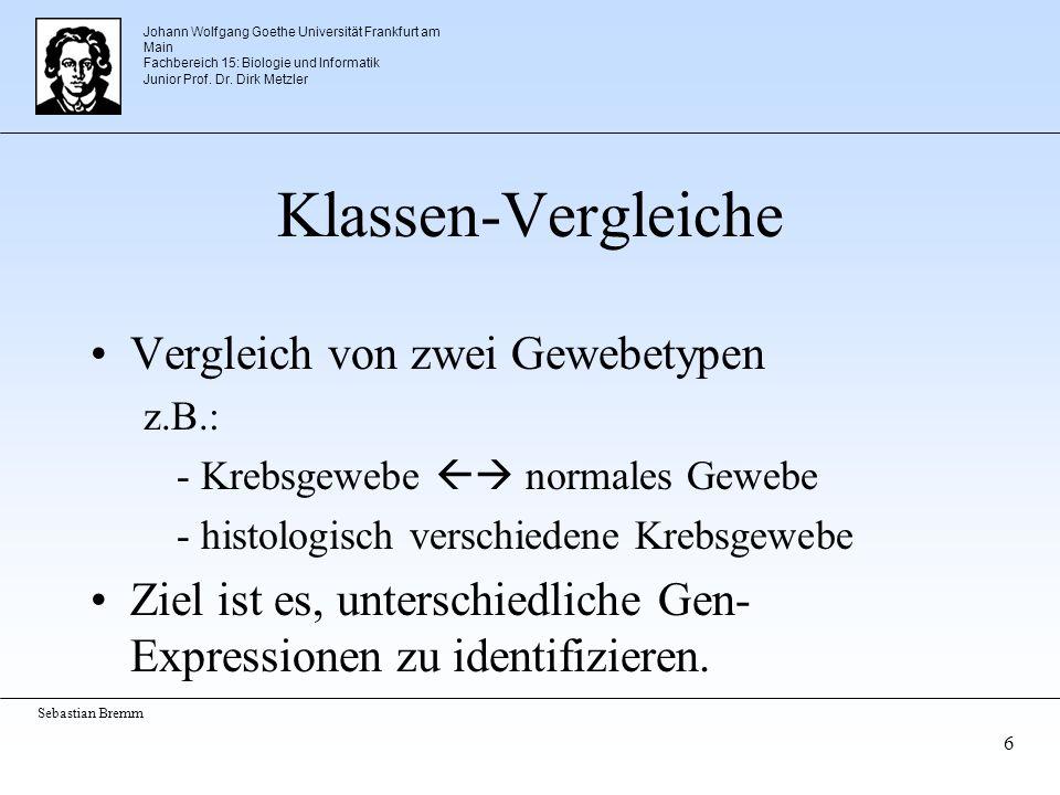 Johann Wolfgang Goethe Universität Frankfurt am Main Fachbereich 15: Biologie und Informatik Junior Prof. Dr. Dirk Metzler Sebastian Bremm 6 Klassen-V