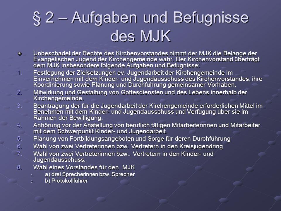 § 2 – Aufgaben und Befugnisse des MJK Unbeschadet der Rechte des Kirchenvorstandes nimmt der MJK die Belange der Evangelischen Jugend der Kirchengemeinde wahr.