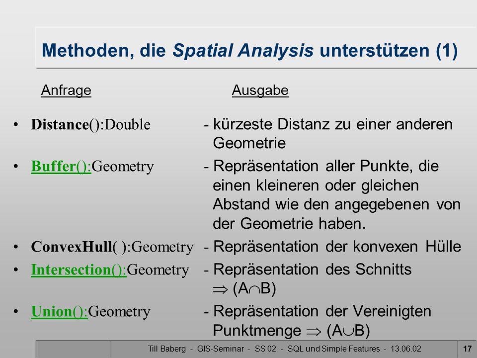 Till Baberg - GIS-Seminar - SS 02 - SQL und Simple Features - 13.06.0217 Methoden, die Spatial Analysis unterstützen (1) Distance():Double- kürzeste D