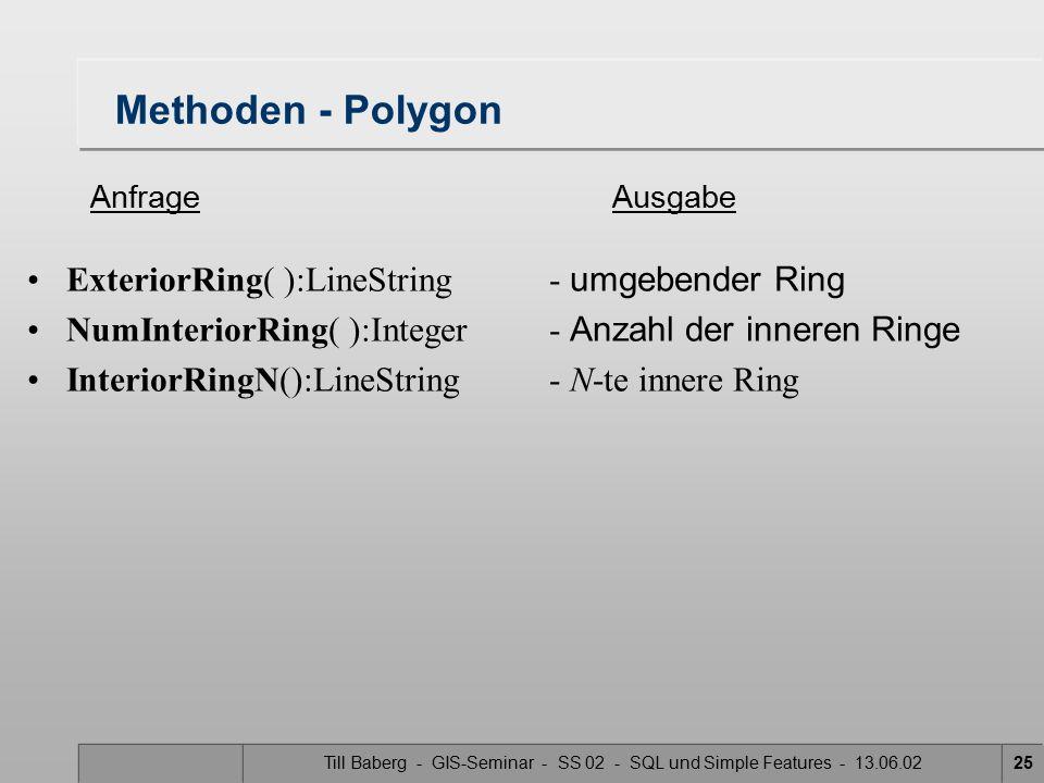 Till Baberg - GIS-Seminar - SS 02 - SQL und Simple Features - 13.06.0225 Methoden - Polygon ExteriorRing( ):LineString- umgebender Ring NumInteriorRin