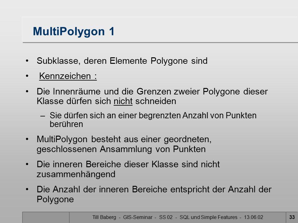 Till Baberg - GIS-Seminar - SS 02 - SQL und Simple Features - 13.06.0233 MultiPolygon 1 Subklasse, deren Elemente Polygone sind Kennzeichen : Die Inne
