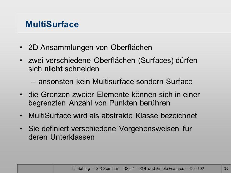 Till Baberg - GIS-Seminar - SS 02 - SQL und Simple Features - 13.06.0236 MultiSurface 2D Ansammlungen von Oberflächen zwei verschiedene Oberflächen (S
