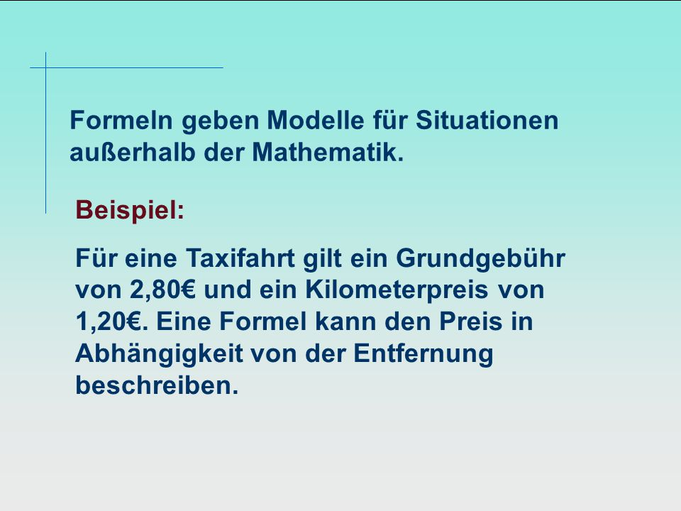 Formeln geben Modelle für Situationen außerhalb der Mathematik.
