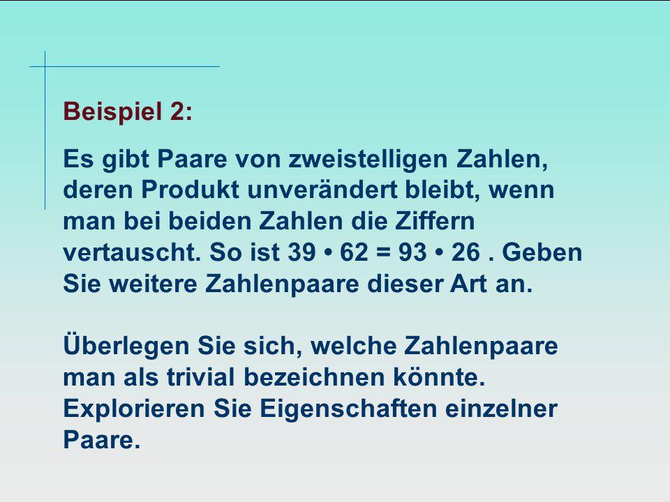 Beispiel 2: Es gibt Paare von zweistelligen Zahlen, deren Produkt unverändert bleibt, wenn man bei beiden Zahlen die Ziffern vertauscht.