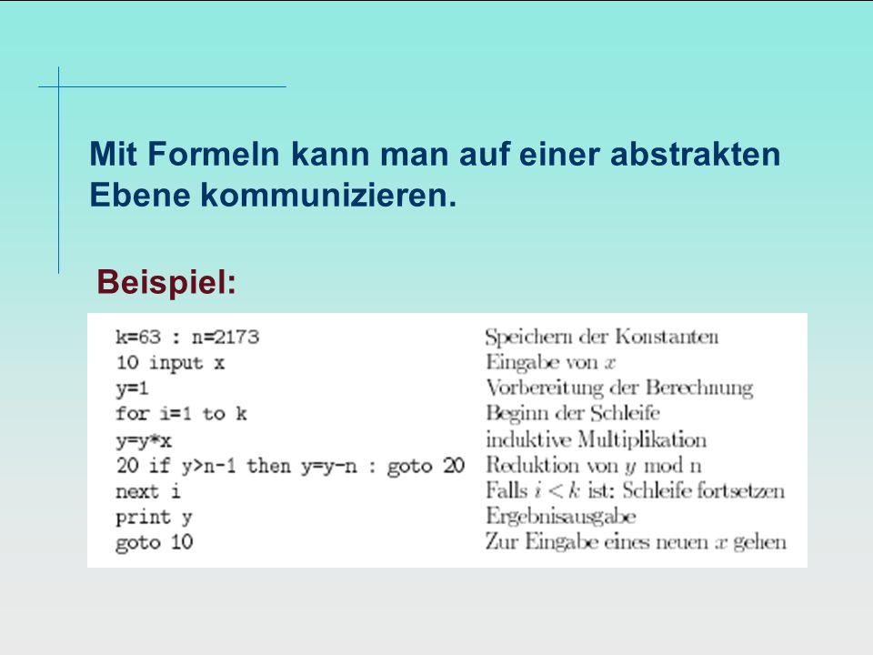 Mit Formeln kann man auf einer abstrakten Ebene kommunizieren. Beispiel: