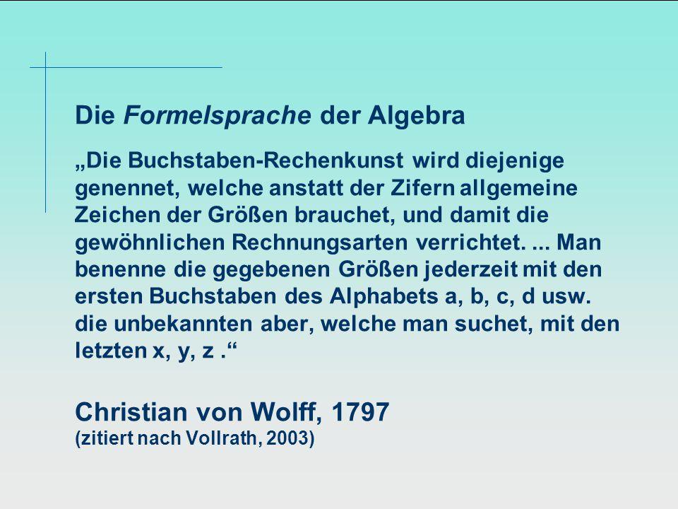 """Die Formelsprache der Algebra """"Die Buchstaben-Rechenkunst wird diejenige genennet, welche anstatt der Zifern allgemeine Zeichen der Größen brauchet, und damit die gewöhnlichen Rechnungsarten verrichtet...."""