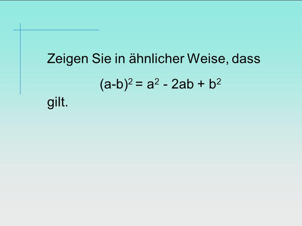 Zeigen Sie in ähnlicher Weise, dass (a-b) 2 = a 2 - 2ab + b 2 gilt.