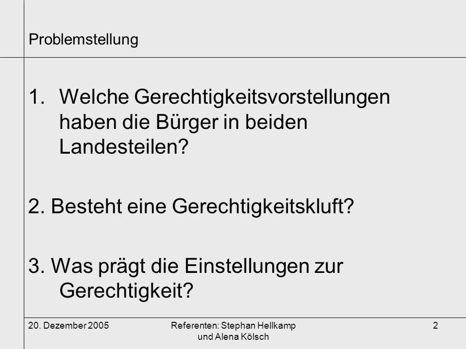 Referenten: Stephan Hellkamp und Alena Kölsch 2 Problemstellung 1.Welche Gerechtigkeitsvorstellungen haben die Bürger in beiden Landesteilen? 2. Beste