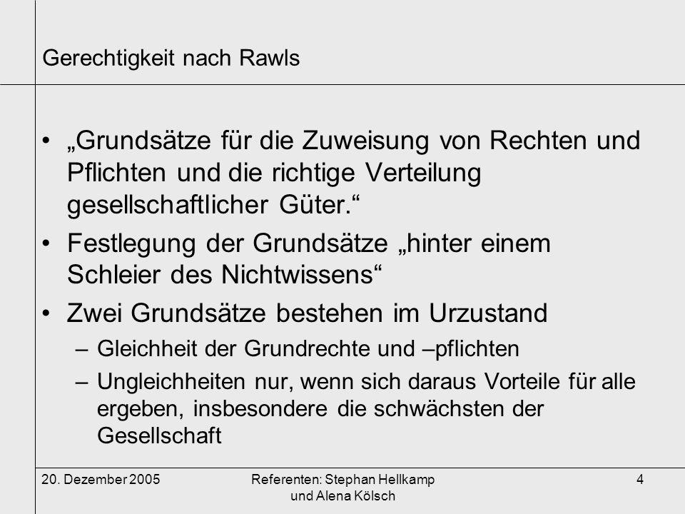 """20. Dezember 2005Referenten: Stephan Hellkamp und Alena Kölsch 4 Gerechtigkeit nach Rawls """"Grundsätze für die Zuweisung von Rechten und Pflichten und"""