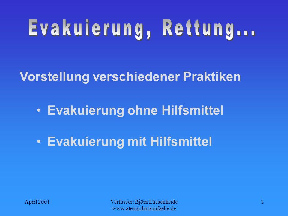 April 2001Verfasser: Björn Lüssenheide www.atemschutzunfaelle.de 1 Evakuierung ohne Hilfsmittel Evakuierung mit Hilfsmittel Vorstellung verschiedener Praktiken