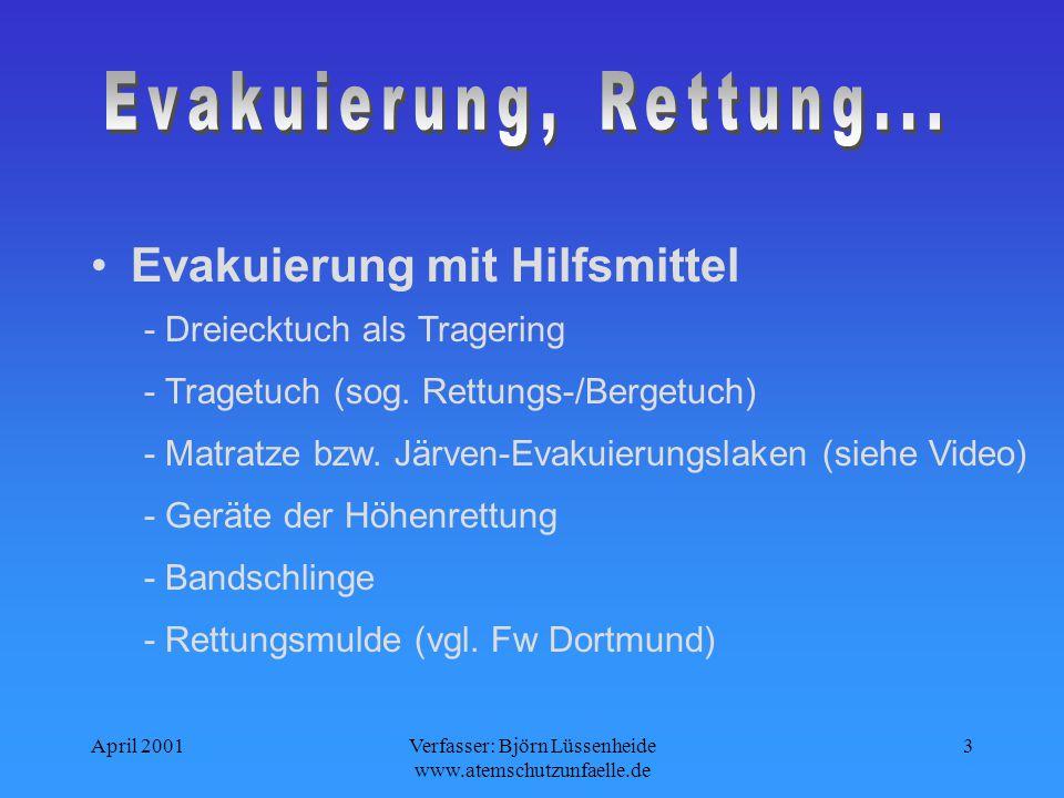 April 2001Verfasser: Björn Lüssenheide www.atemschutzunfaelle.de 3 Evakuierung mit Hilfsmittel - Bandschlinge - Dreiecktuch als Tragering - Rettungsmulde (vgl.