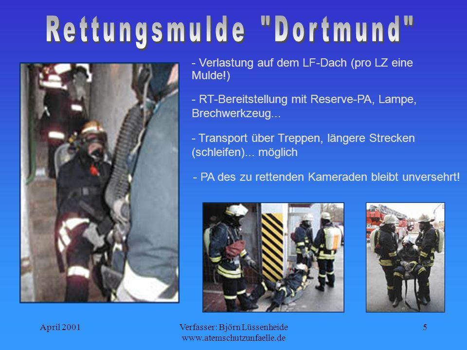 April 2001Verfasser: Björn Lüssenheide www.atemschutzunfaelle.de 5 - Verlastung auf dem LF-Dach (pro LZ eine Mulde!) - PA des zu rettenden Kameraden bleibt unversehrt.