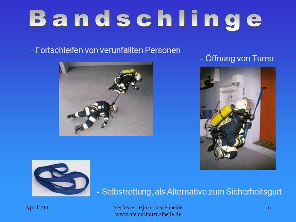 April 2001Verfasser: Björn Lüssenheide www.atemschutzunfaelle.de 6 - Fortschleifen von verunfallten Personen - Öffnung von Türen - Selbstrettung, als Alternative zum Sicherheitsgurt
