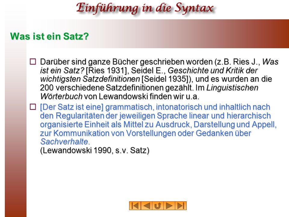 Was ist ein Satz?  Darüber sind ganze Bücher geschrieben worden (z.B. Ries J., Was ist ein Satz? [Ries 1931], Seidel E., Geschichte und Kritik der wi