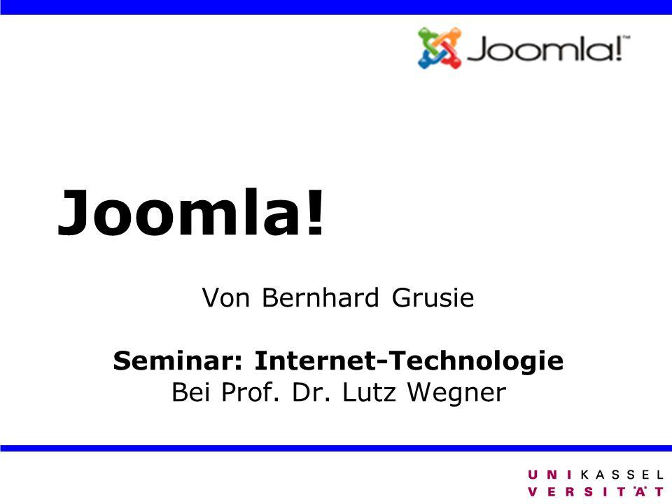 Joomla! Von Bernhard Grusie Seminar: Internet-Technologie Bei Prof. Dr. Lutz Wegner