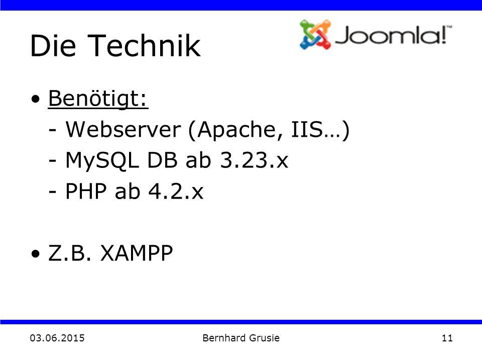03.06.2015 Bernhard Grusie11 Die Technik Benötigt: - Webserver (Apache, IIS…) - MySQL DB ab 3.23.x - PHP ab 4.2.x Z.B.