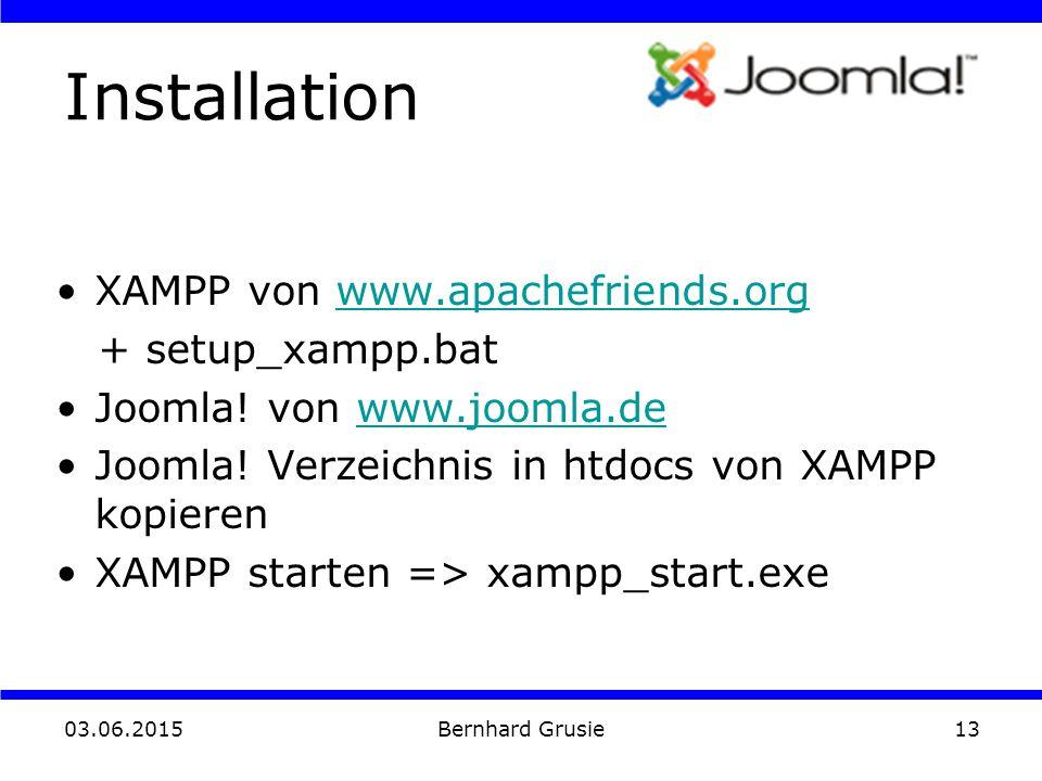 03.06.2015 Bernhard Grusie13 Installation XAMPP von www.apachefriends.orgwww.apachefriends.org + setup_xampp.bat Joomla! von www.joomla.dewww.joomla.d