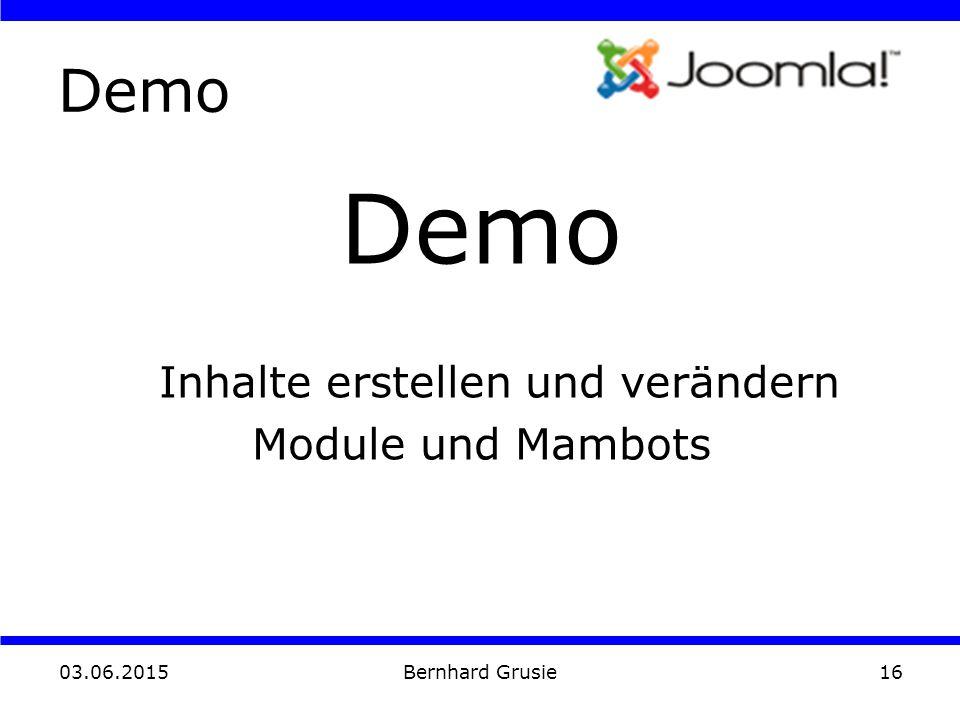 03.06.2015 Bernhard Grusie16 Demo Inhalte erstellen und verändern Module und Mambots