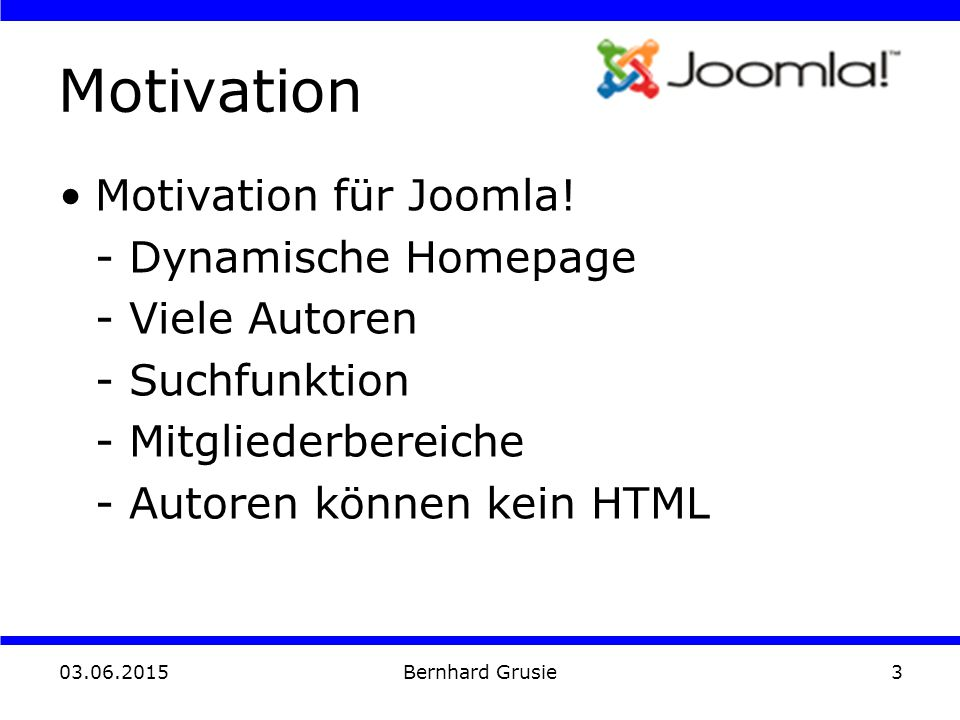 03.06.2015 Bernhard Grusie3 Motivation Motivation für Joomla.