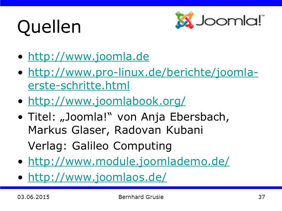 03.06.2015 Bernhard Grusie37 Quellen http://www.joomla.de http://www.pro-linux.de/berichte/joomla- erste-schritte.htmlhttp://www.pro-linux.de/berichte
