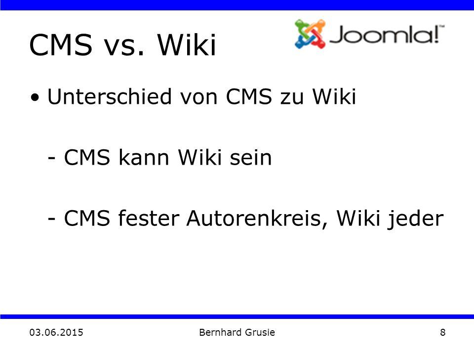 03.06.2015 Bernhard Grusie8 CMS vs. Wiki Unterschied von CMS zu Wiki - CMS kann Wiki sein - CMS fester Autorenkreis, Wiki jeder