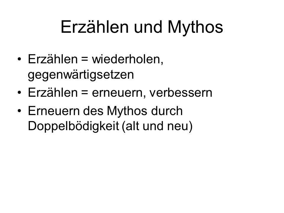 Erzählen und Mythos Erzählen = wiederholen, gegenwärtigsetzen Erzählen = erneuern, verbessern Erneuern des Mythos durch Doppelbödigkeit (alt und neu)