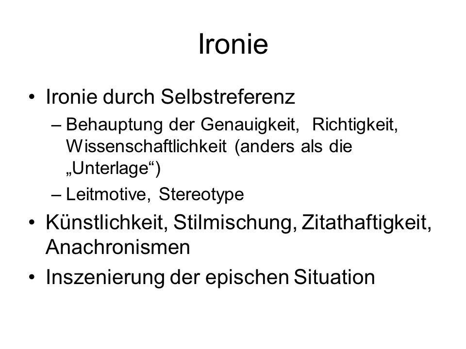 """Ironie Ironie durch Selbstreferenz –Behauptung der Genauigkeit, Richtigkeit, Wissenschaftlichkeit (anders als die """"Unterlage"""") –Leitmotive, Stereotype"""