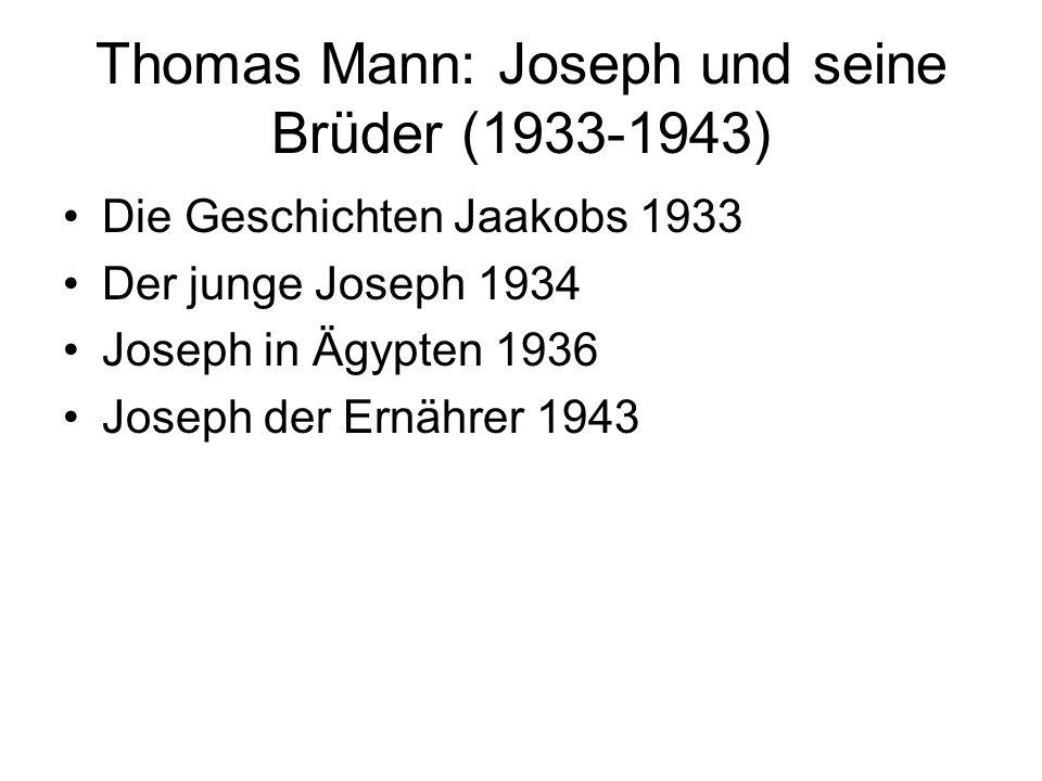 Thomas Mann: Joseph und seine Brüder (1933-1943) Die Geschichten Jaakobs 1933 Der junge Joseph 1934 Joseph in Ägypten 1936 Joseph der Ernährer 1943