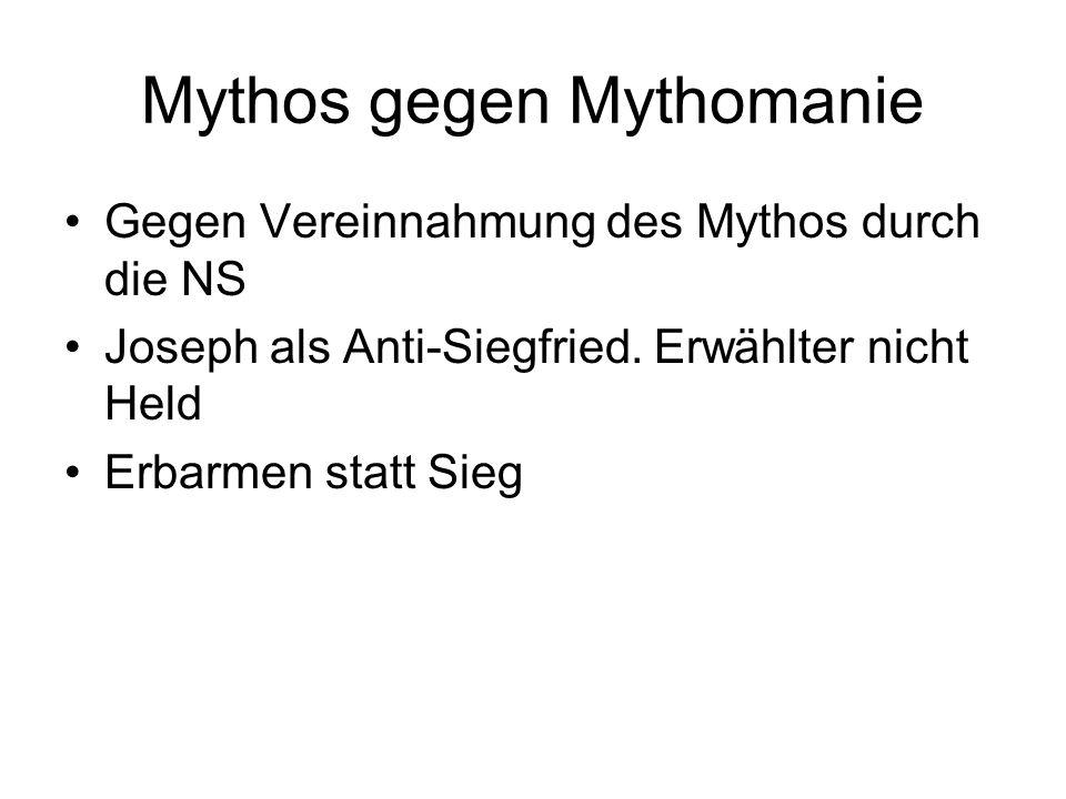 Mythos gegen Mythomanie Gegen Vereinnahmung des Mythos durch die NS Joseph als Anti-Siegfried. Erwählter nicht Held Erbarmen statt Sieg