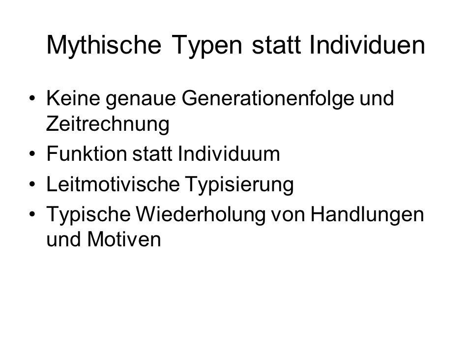 Mythische Typen statt Individuen Keine genaue Generationenfolge und Zeitrechnung Funktion statt Individuum Leitmotivische Typisierung Typische Wiederh