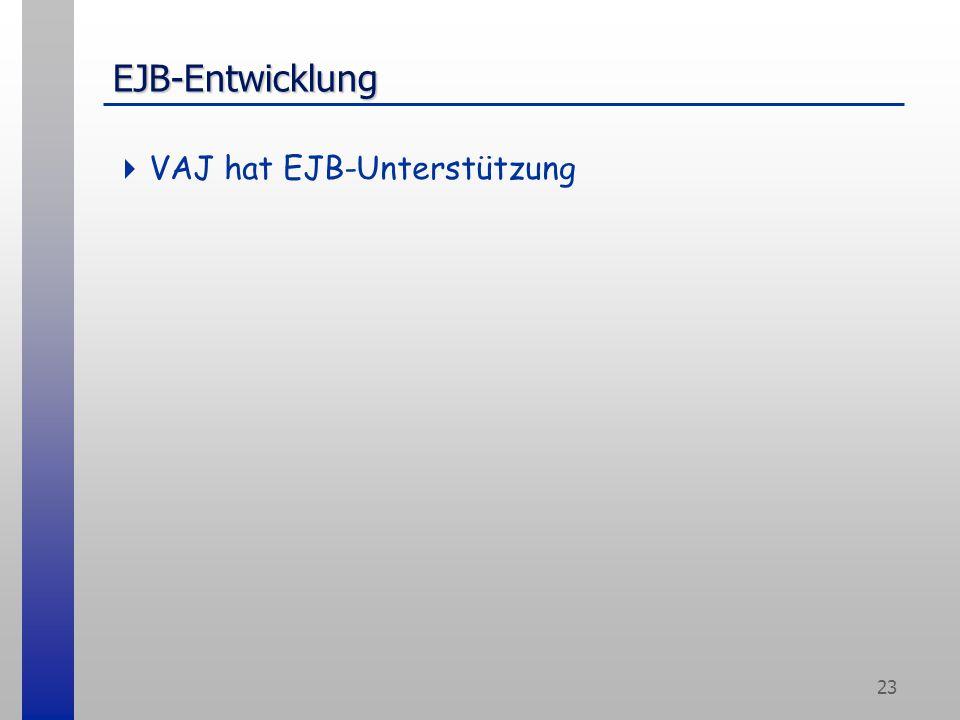 23 EJB-Entwicklung  VAJ hat EJB-Unterstützung