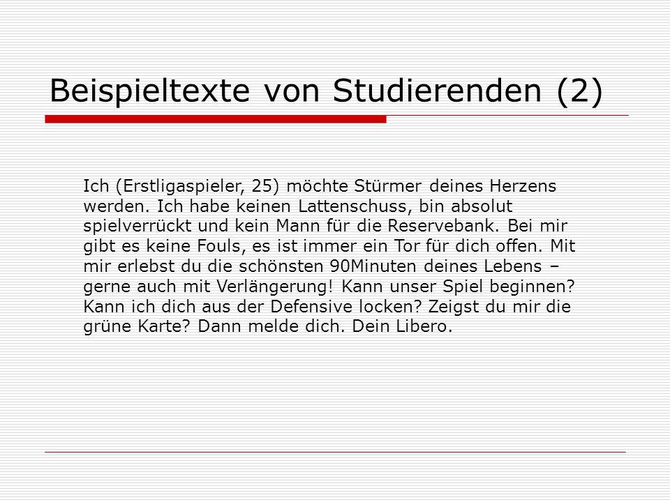Beispieltexte von Studierenden (2) Ich (Erstligaspieler, 25) möchte Stürmer deines Herzens werden.