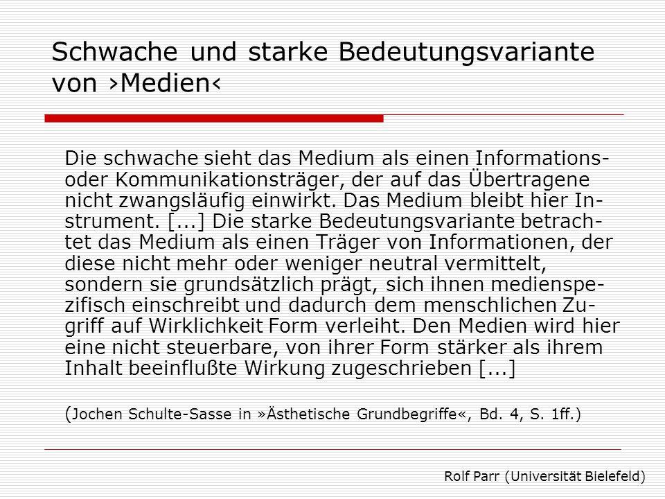 Schwache und starke Bedeutungsvariante von ›Medien‹ Die schwache sieht das Medium als einen Informations- oder Kommunikationsträger, der auf das Übertragene nicht zwangsläufig einwirkt.