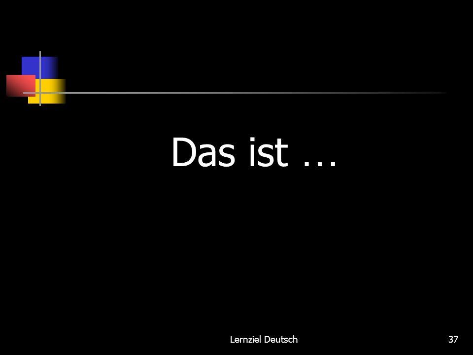 Lernziel Deutsch37 Das ist …