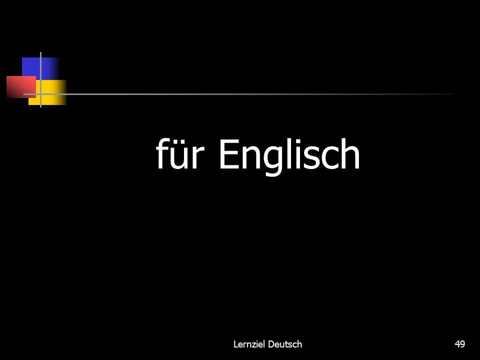 Lernziel Deutsch49 f ü r Englisch