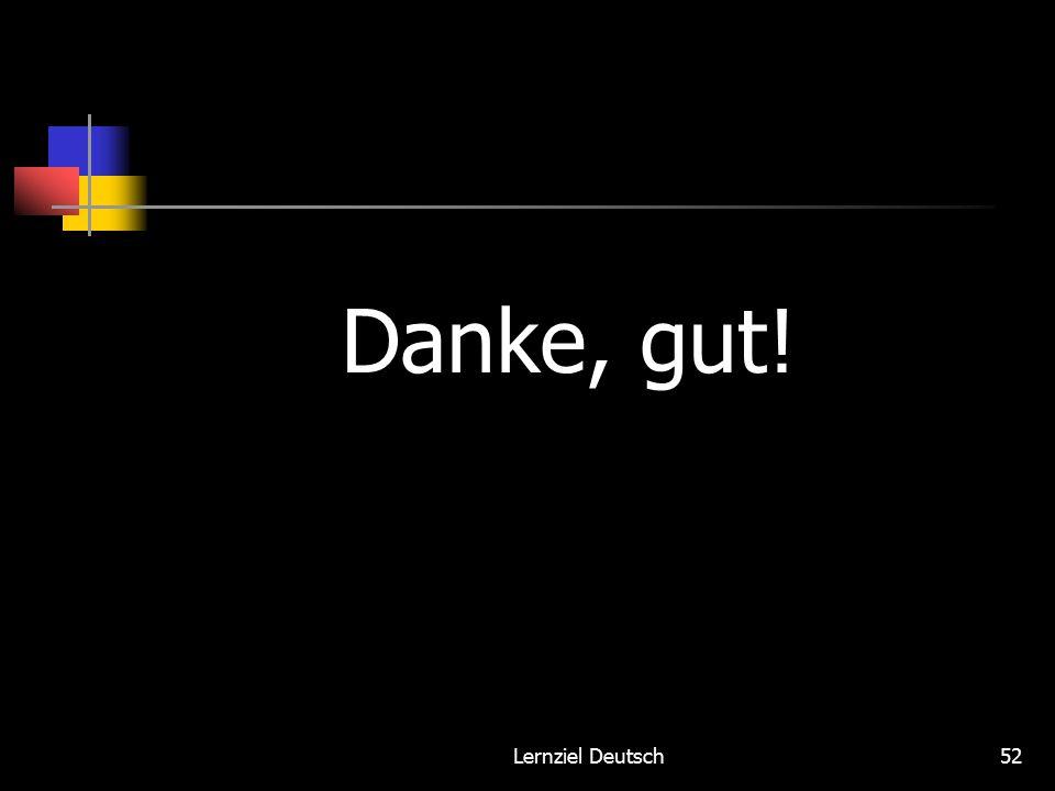 Lernziel Deutsch52 Danke, gut!