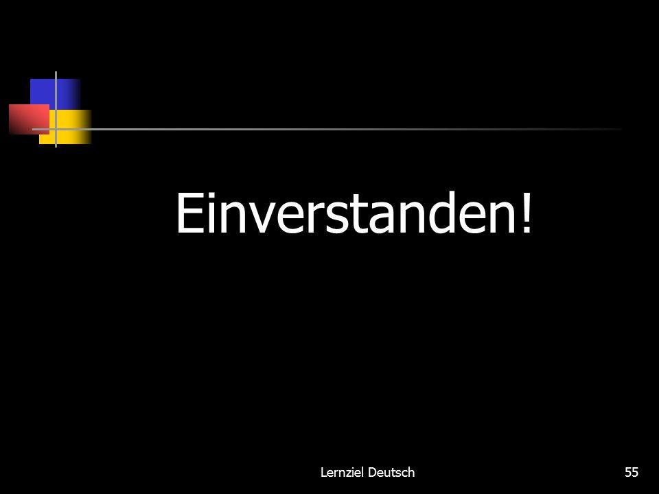 Lernziel Deutsch55 Einverstanden!