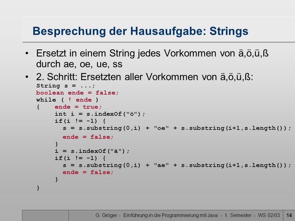 G. Gröger - Einführung in die Programmierung mit Java - 1. Semester - WS 02/0314 Besprechung der Hausaufgabe: Strings Ersetzt in einem String jedes Vo