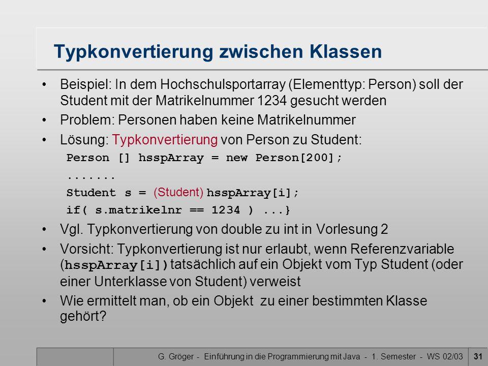 G. Gröger - Einführung in die Programmierung mit Java - 1. Semester - WS 02/0331 Typkonvertierung zwischen Klassen Beispiel: In dem Hochschulsportarra