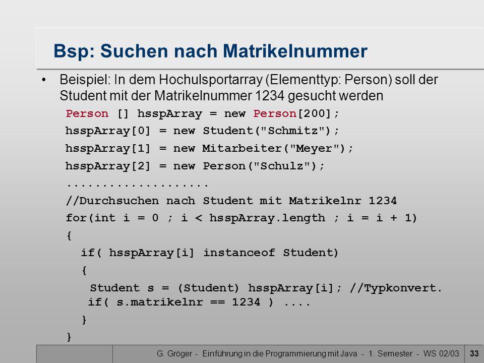 G. Gröger - Einführung in die Programmierung mit Java - 1. Semester - WS 02/0333 Bsp: Suchen nach Matrikelnummer Beispiel: In dem Hochulsportarray (El