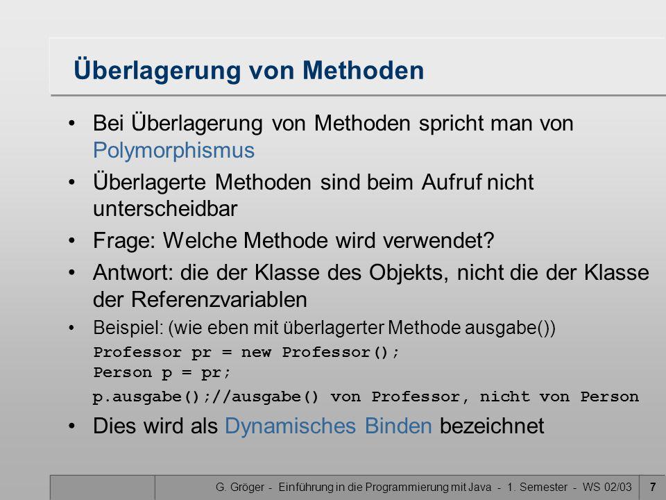 G. Gröger - Einführung in die Programmierung mit Java - 1. Semester - WS 02/037 Überlagerung von Methoden Bei Überlagerung von Methoden spricht man vo
