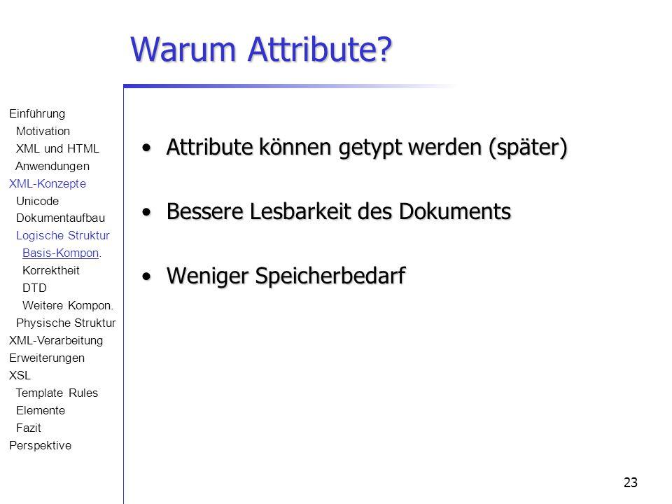 23 Warum Attribute? Attribute können getypt werden (später)Attribute können getypt werden (später) Bessere Lesbarkeit des DokumentsBessere Lesbarkeit