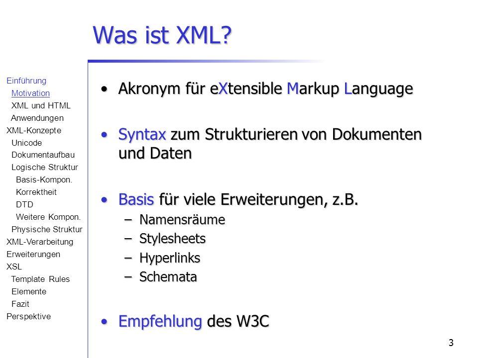 3 Was ist XML? Akronym für eXtensible Markup LanguageAkronym für eXtensible Markup Language Syntax zum Strukturieren von Dokumenten und DatenSyntax zu